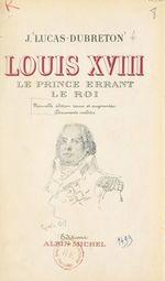 Louis XVIII, le prince errant, le roi