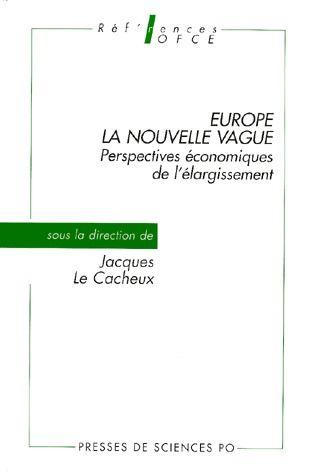 Europe, la nouvelle vague ; perspectives économiques de l'élargissement