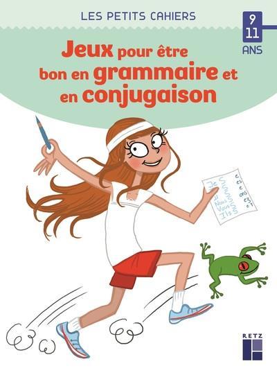 Des jeux pour être bon en grammaire et en conjugaison ; 9/11 ans (édition 2020)