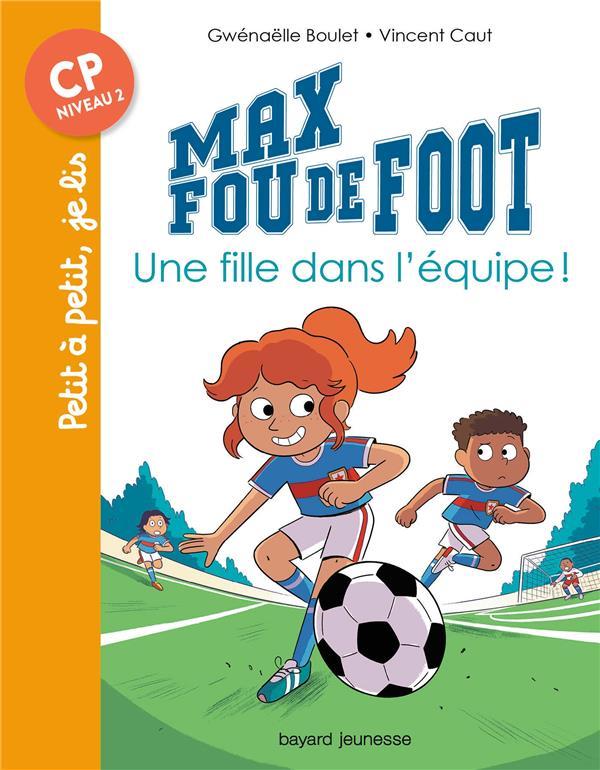 Max fou de foot T.3 ; une fille dans l'équipe !