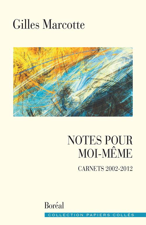 Notes pour moi-même ; carnets 2002-2012