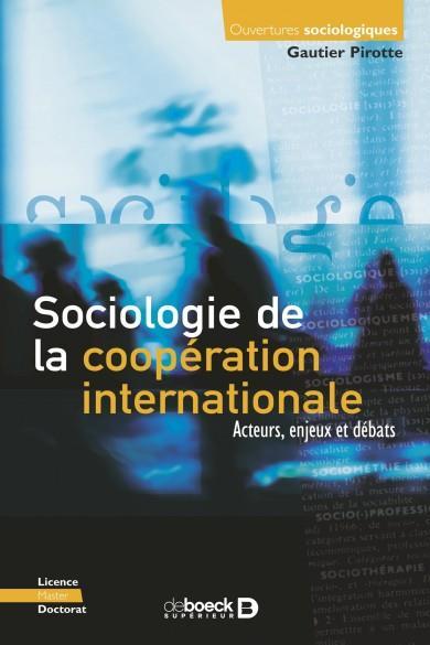 Sociologie de la coopération internationale ; acteurs, enjeux et débats