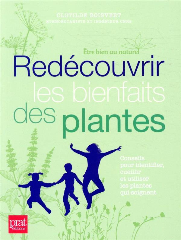 Redécouvrir les bienfaits des plantes ; conseils pour identifier, cueillir et utiliser les plantes qui soignent