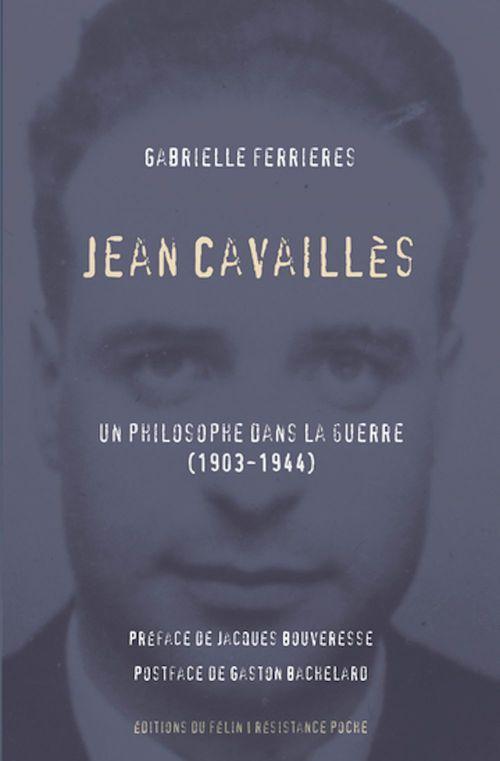 Jean Cavallès ; un philosophe dans la guerre (1903-1944)