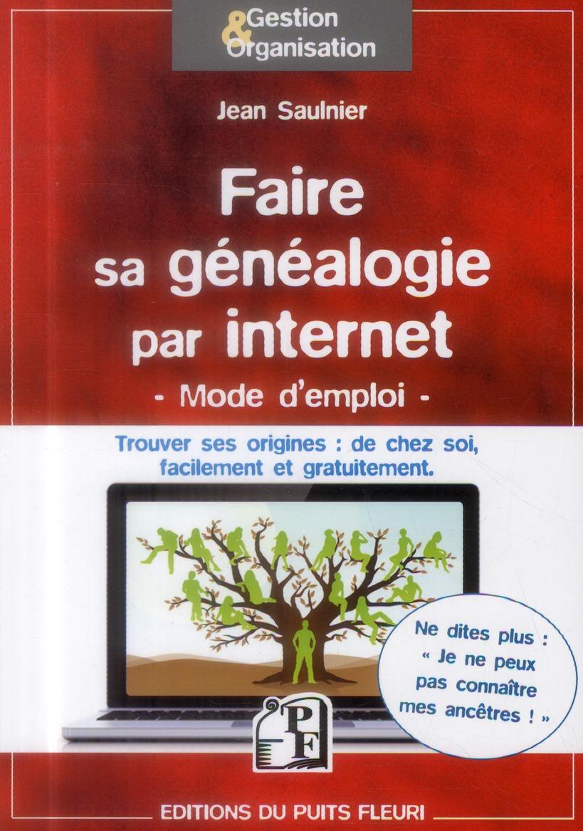 Faire sa généalogie par internet ; mode d'emploi ; trouver ses origines : de chez soi, facilement et gratuitement