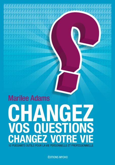 Changez vos questions, changez votre vie ; 10 puissants outils pour la vie personnelle et professionnelle