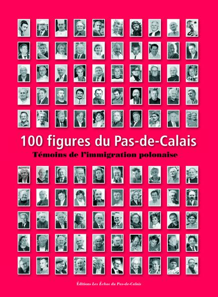 100 figures du Pas-de-Calais ; témoins de l'immigration polonaise