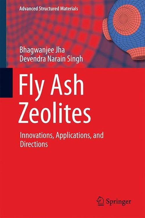 Fly Ash Zeolites  - Bhagwanjee Jha  - Devendra Narain Singh