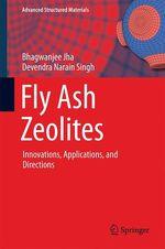 Fly Ash Zeolites  - Devendra Narain Singh - Bhagwanjee Jha