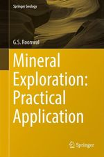 Mineral Exploration: Practical Application  - G.S.  Roonwal
