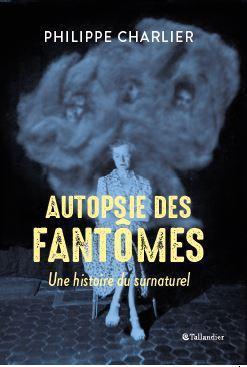 Autopsie des fantômes ; une histoire du surnaturel