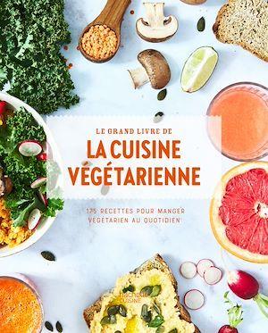 Le grand livre de la cuisine végétarienne Nouvelle édition