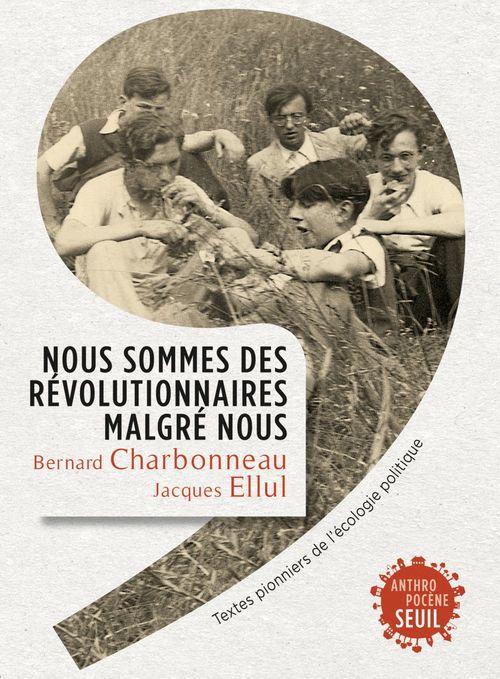 Nous sommes des révolutionnaires malgré nous. Textes pionniers de l'écologie politique