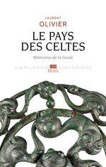 Le pays des Celtes - Mémoires de la Gaule  - Laurent Olivier