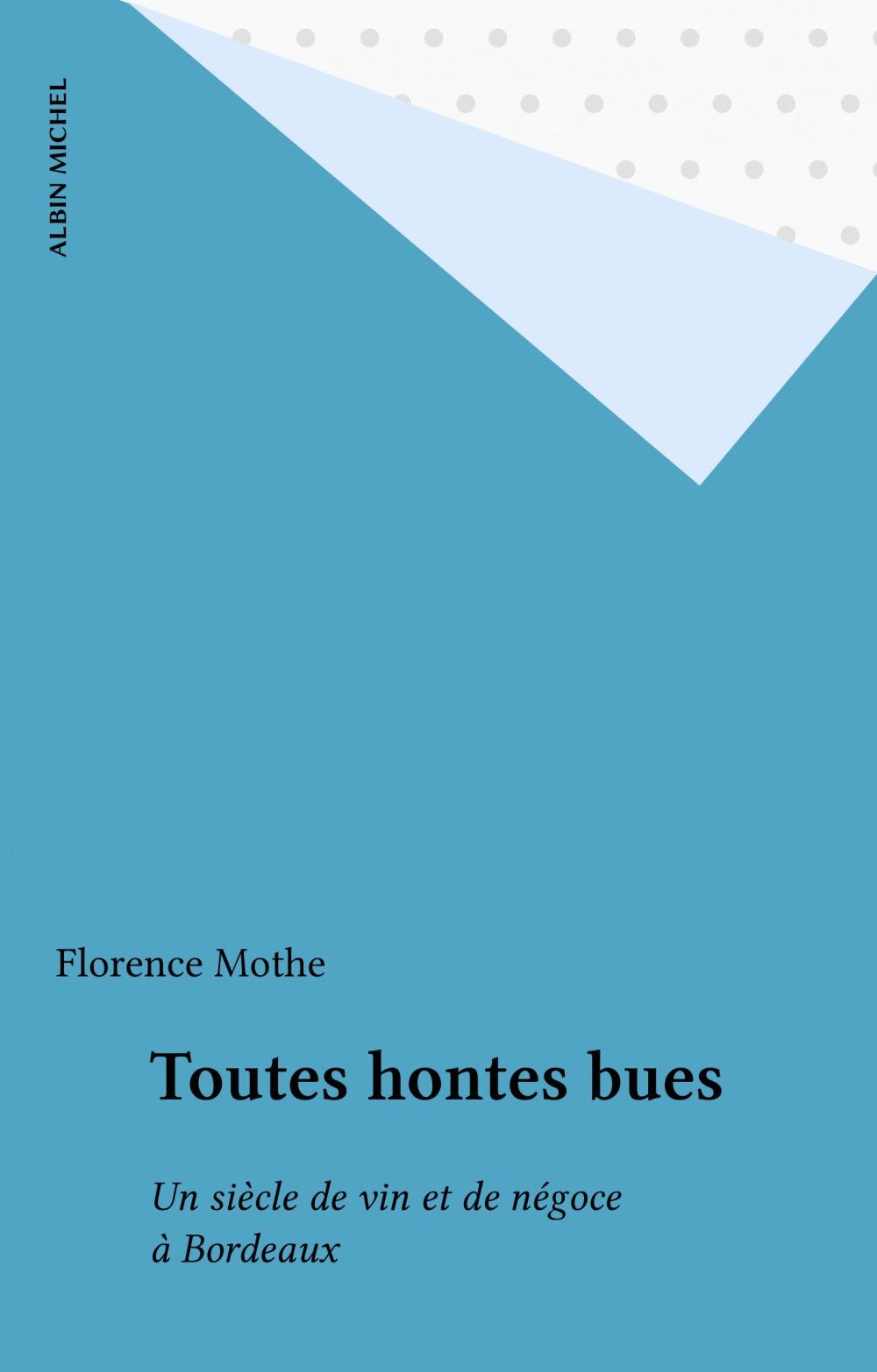 Toutes hontes bues  - Florence Mothe