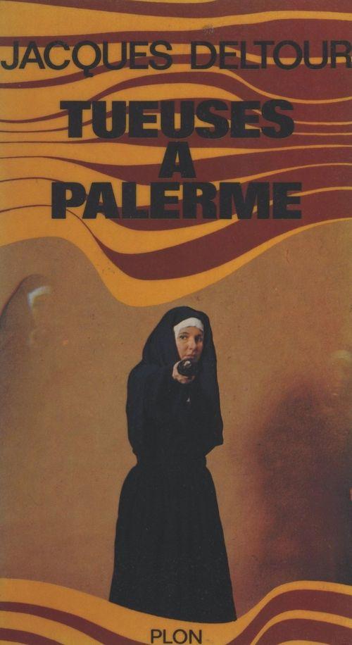 Tueuses à Palerme  - Jacques Deltour