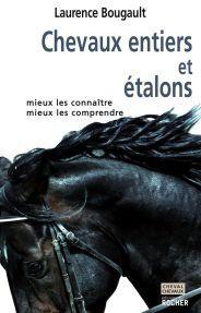 Chevaux Entiers Et Etalons : Mieux Les Connaitre, Mieux Les Comprendre