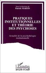 Pratiques institutionnelles et théorie des psychoses  - Patrick Martin