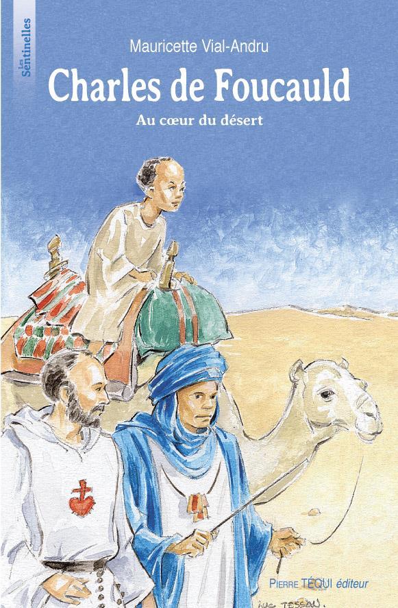 CHARLES DE FOUCAULD AU COEUR DU DESERT
