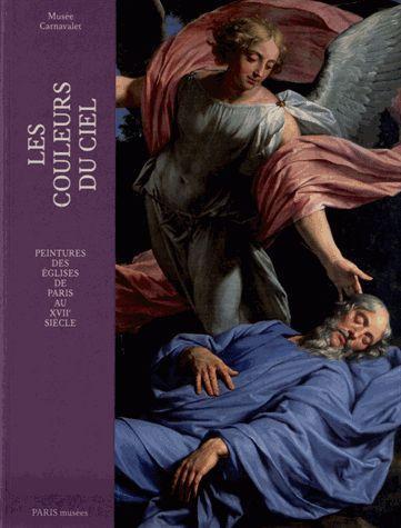 Les couleurs du ciel ; peintures des églises de Paris au XVII siècle