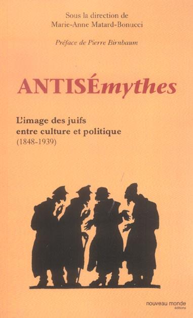 antisémythes ; l'image des juifs entre culture et politique (1848-1939)