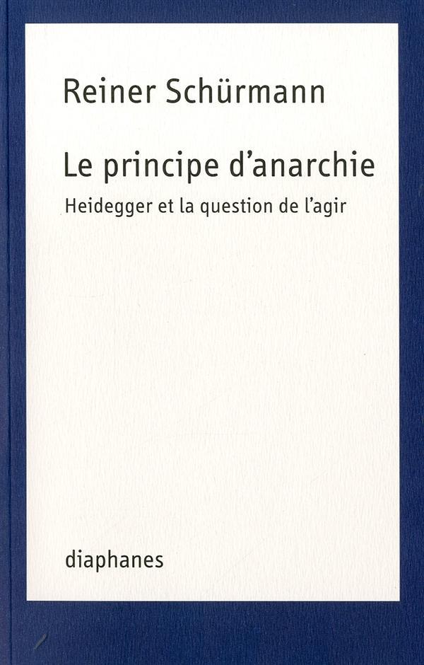 Le principe d'anarchie ; Heidegger et la question de l'agir