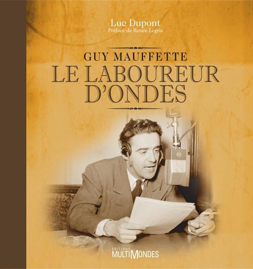 Guy Mauffette ; le laboureur d'ondes