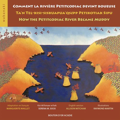 Comment la rivière Petitcodiac devint boueuse ;  ta'n tel-kisi-siskuapua'qsepp Petikodiac sipu ; how the Petitcodiac river became muddy