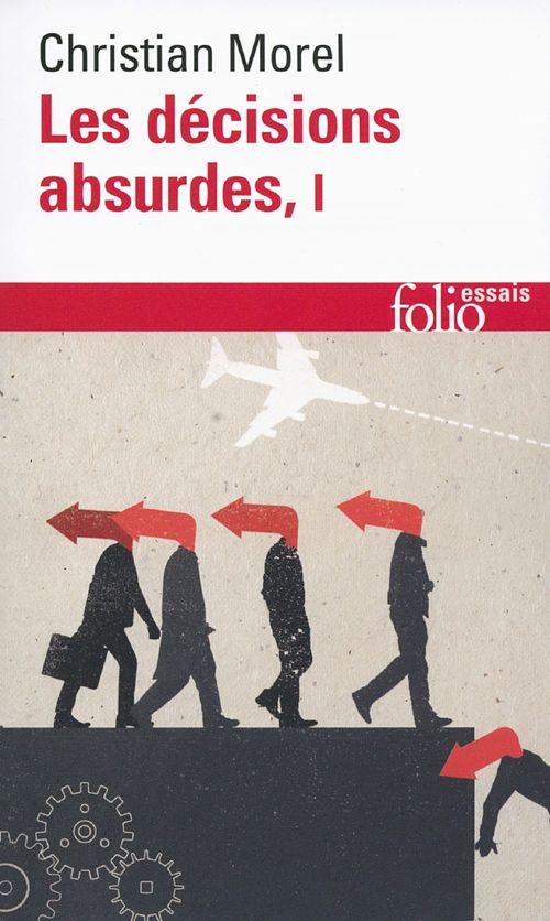 Les décisions absurdes t.1 ; sociologie des erreurs radicales et persistantes (édition 2014)
