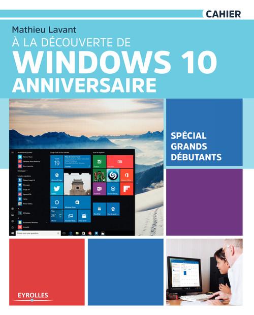 à la découverte de Windows 10 Anniversaire ; spécial grands débutants