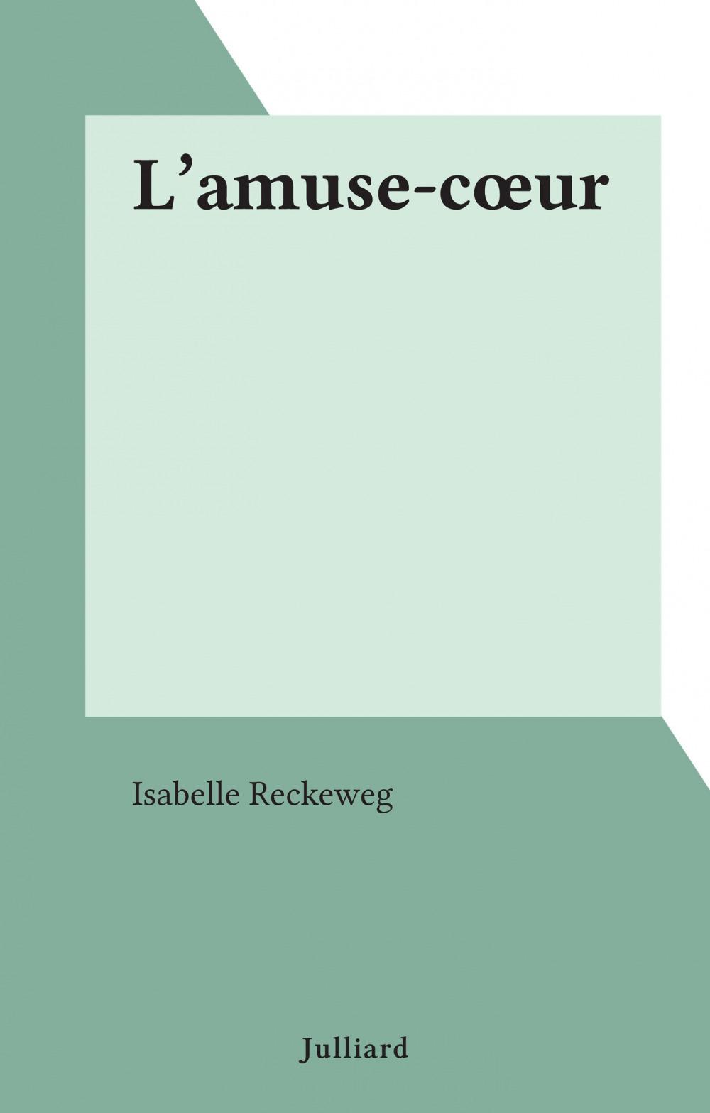 L'amuse-coeur  - Isabelle Reckeweg