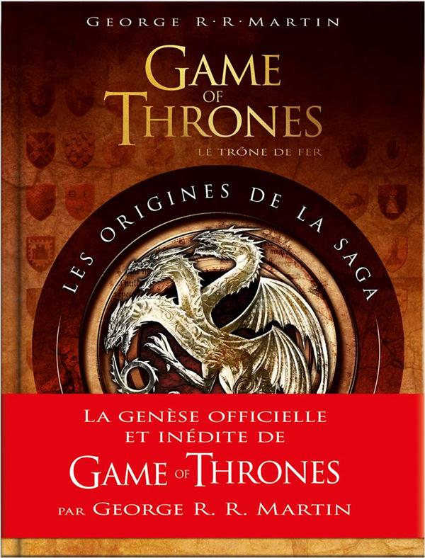 Game of Thrones - le trône de fer ; les origines de la saga