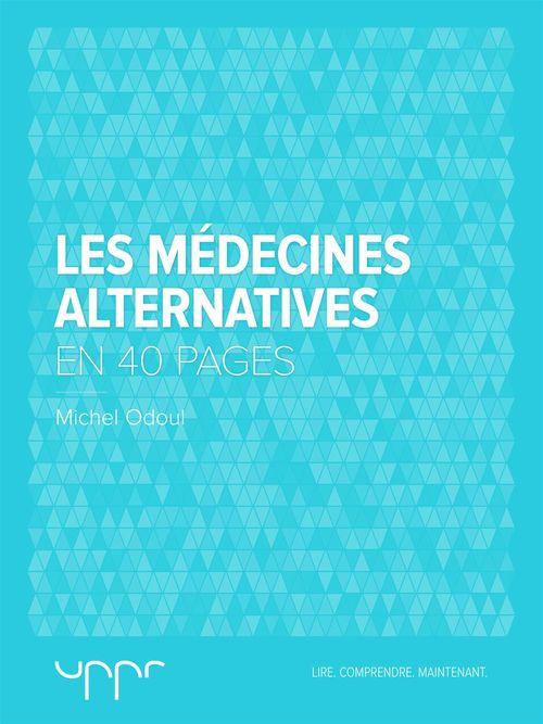 les médecines alternatives ; en 40 pages