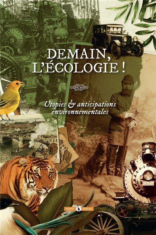 Demain, l'écologie ! ; utopies & anticipations environnementales