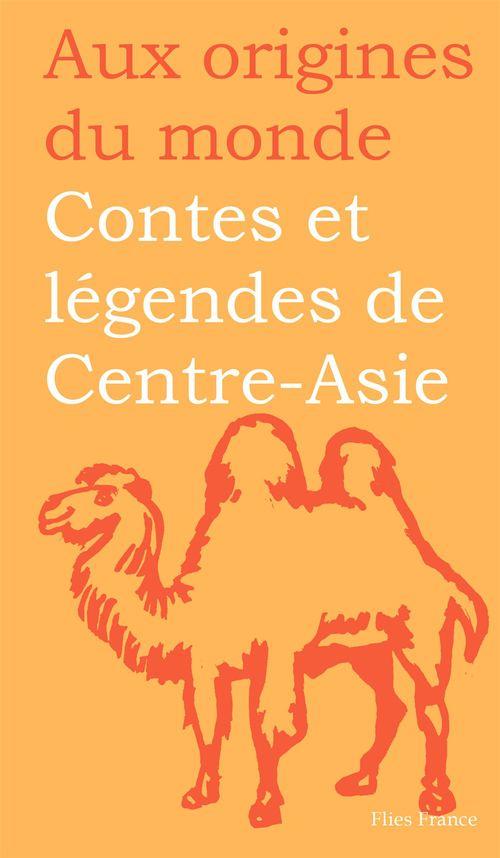Contes et légendes du centre-asie ; jadis de jadis quand ce qui existe n'était pas