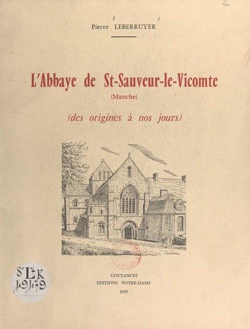L'Abbaye de St-Sauveur-le-Vicomte, Manche  - Pierre Leberruyer