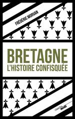 Vente EBooks : Bretagne, l'histoire confisquée  - Frédéric Morvan