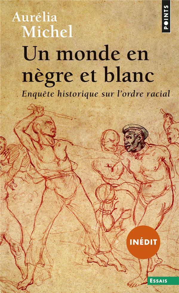 Un monde en nègre et blanc ; enquête historique sur l'ordre racial
