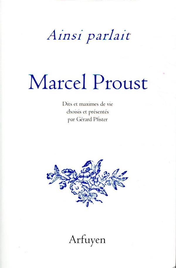 Ainsi parlait T.27 ; Marcel Proust ; dits et maximes de vie