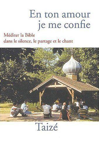 En ton amour, je me confie ; méditer la Bible dans le silence, le partage et le chant