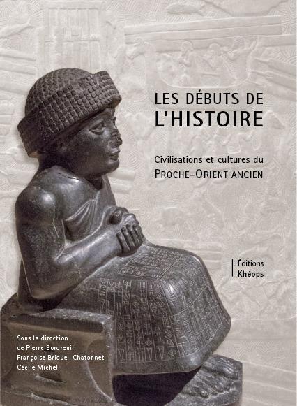 Les débuts de l'histoire ; civilisations et cultures du Proche-Orient Ancien