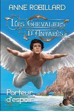 Vente Livre Numérique : Les Chevaliers d'Antarès 08 : Porteur d'espoir  - Anne Robillard