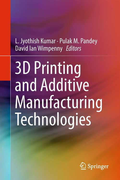 3D Printing and Additive Manufacturing Technologies  - David Ian Wimpenny  - Pulak M. Pandey  - L. Jyothish Kumar
