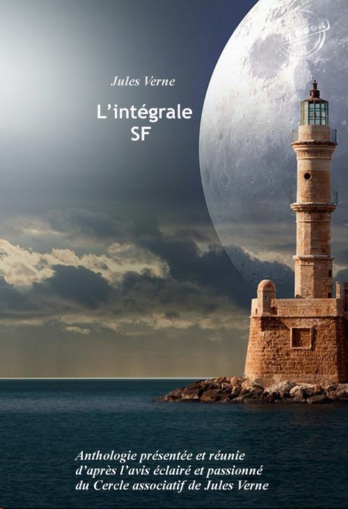 L´intégrale SF : Anthologie présentée et réunie d´après l´avis éclairé et passionné du Cercle associatif de Jules Verne. [Nouv.   - Jules Verne (1828-1905)