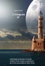 L´intégrale SF : Anthologie présentée et réunie d´après l´avis éclairé et passionné du Cercle associatif de Jules Verne. [Nouv.