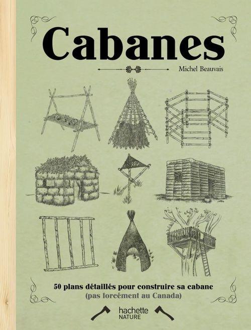 cabanes ; 50 plans détaillés pour construire sa cabane (pas forcément au Canada)