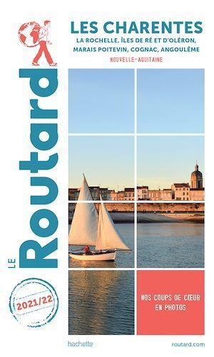 guide du Routard ; les Charentes ; La Rochelle, îles de Ré et d'Oléron, marais poitevin, Cognac, Angoulême (Nouvelle-Aquitaine) (édition 2021/2022)