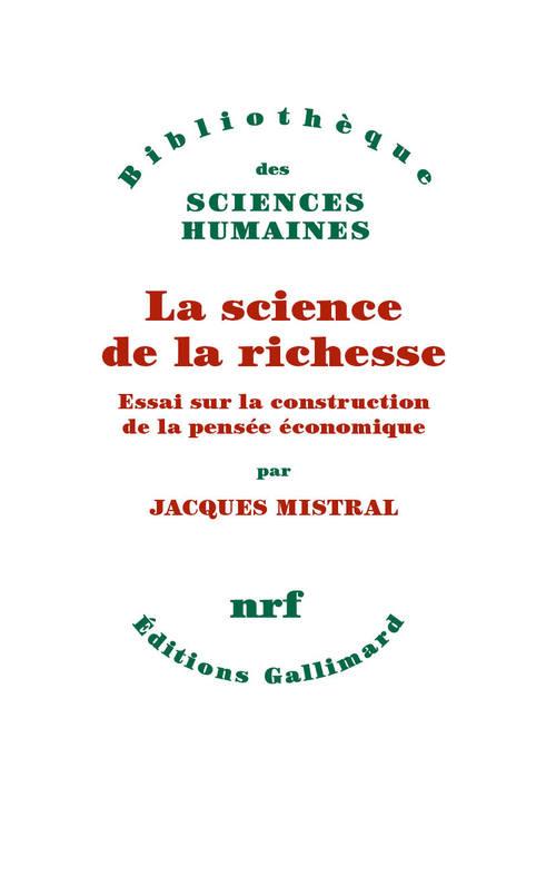 la science de la richesse ; essai sur la construction de la pensée économique