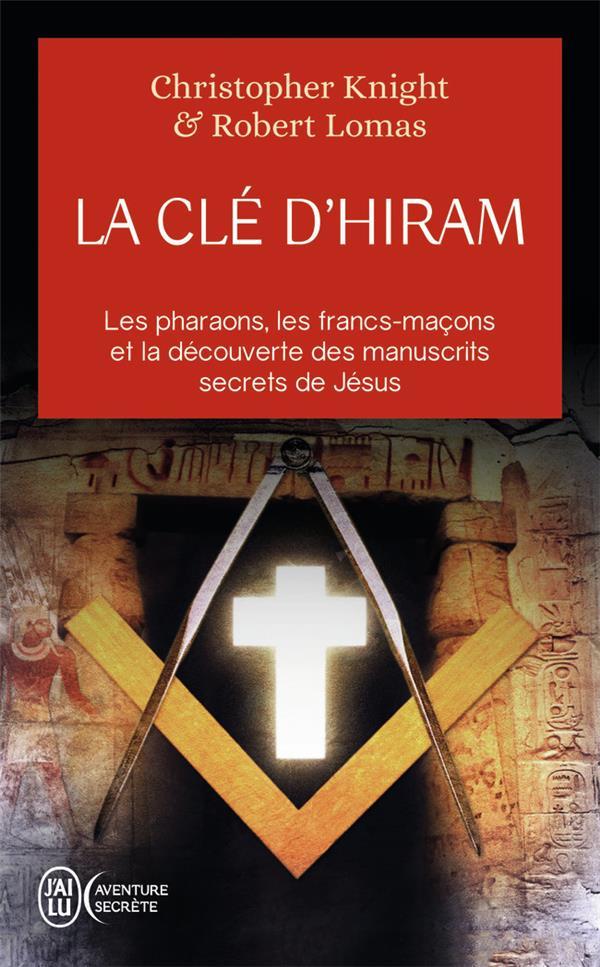 la cle d'hiram - les pharaons , les francs-macons et la decouverte des manuscrits secrets de jesus