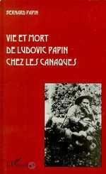 Vente Livre Numérique : Vie et mort de Ludovic Papin chez les Canaques  - Bernard Papin